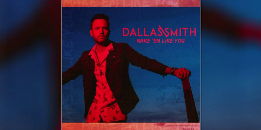 "Dallas Smith ""Make 'Em Like You"" single cover art"