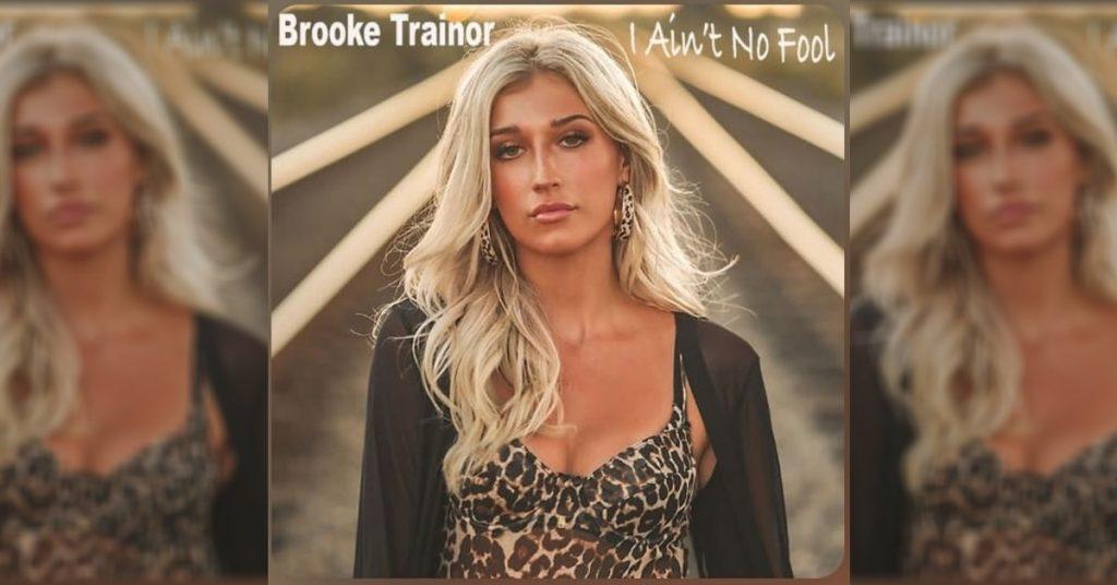 "Brooke Trainor Releases New Single ""I AIn't No Fool"""