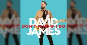 "David James' album cover for ""Don't Mind If I Do"""